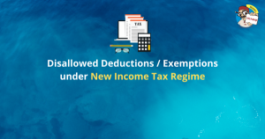 Disallowed Deductions / Exemptions under New Income Tax Regime