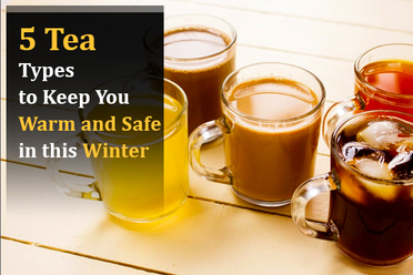 5 Tea Types to Keep You Warm and Safe in this Winter