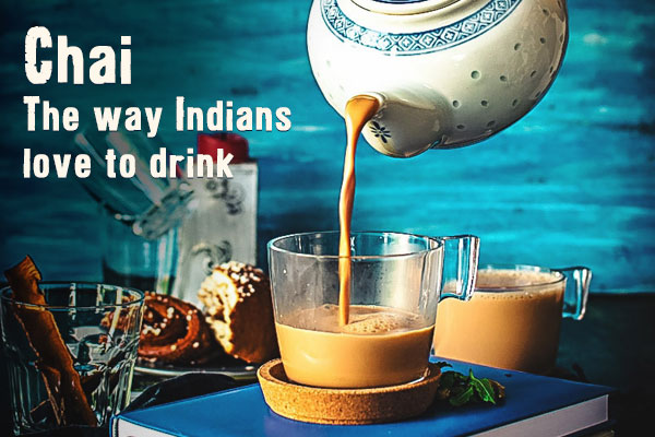 Chai – The way Indians love to drink