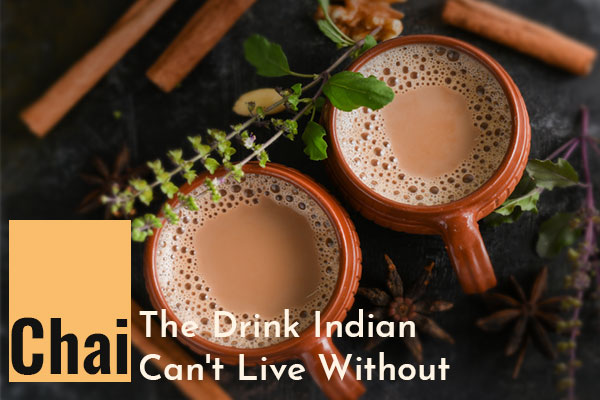 Chai – The Drink Indian Can't Live Without